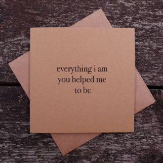 Best Friend Card - 'Everything I Am You Helped Me To Be'